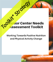 Senior Center Needs assessment toolkit working towards positive nutrition and physical activity change with a yellow toolkit strategy banner